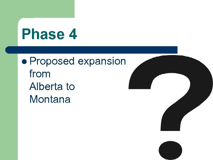 Phase 4 l Proposed from Alberta to Montana expansion