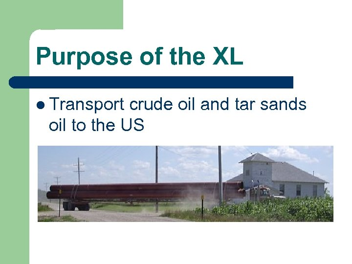 Purpose of the XL l Transport crude oil and tar sands oil to the