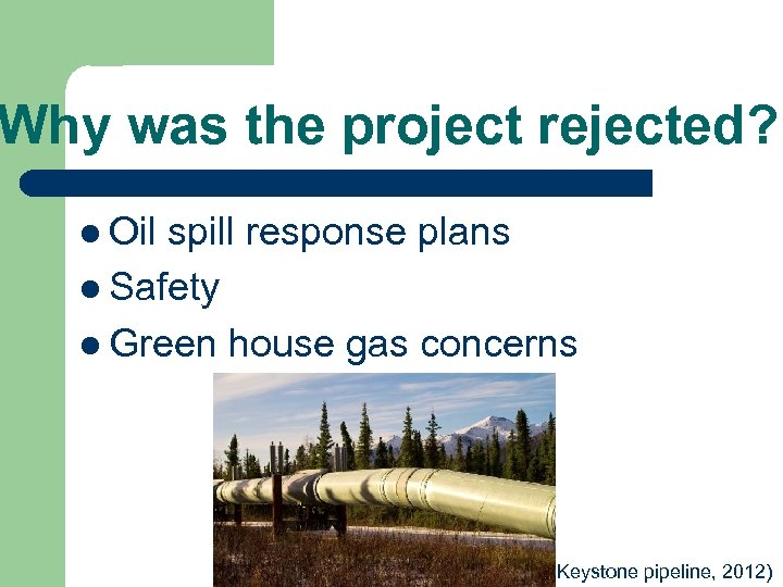 Why was the project rejected? l Oil spill response plans l Safety l Green