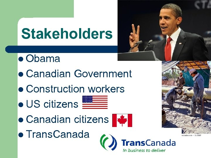 Stakeholders l Obama l Canadian Government l Construction workers l US citizens l Canadian