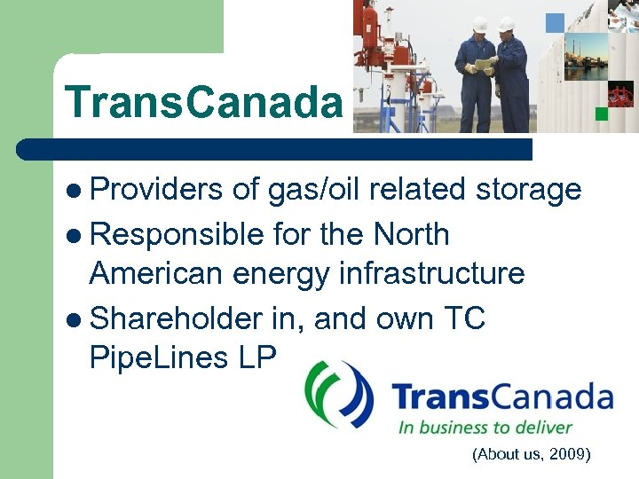 Trans. Canada l Providers of gas/oil related storage l Responsible for the North American