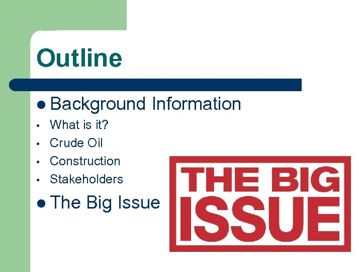 Outline l Background • • Information What is it? Crude Oil Construction Stakeholders l