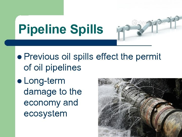 Pipeline Spills l Previous oil spills effect the permit of oil pipelines l Long-term