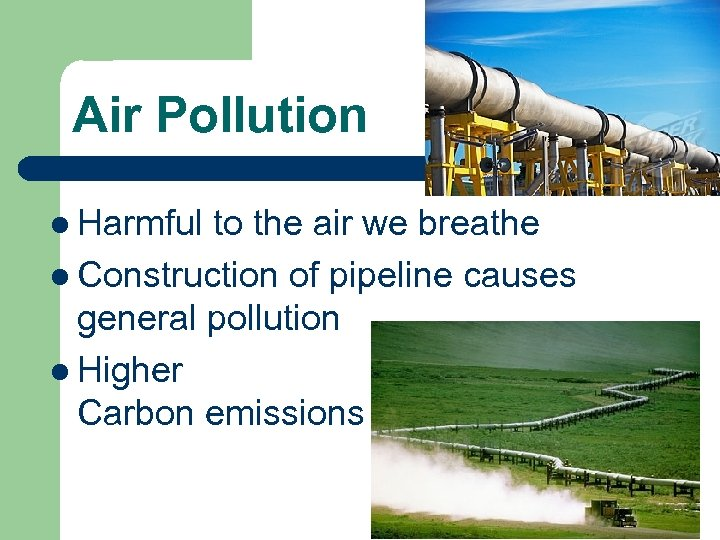 Air Pollution l Harmful to the air we breathe l Construction of pipeline causes