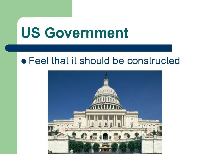 US Government l Feel that it should be constructed