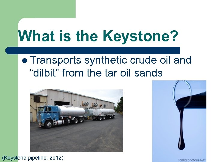 """What is the Keystone? l Transports synthetic crude oil and """"dilbit"""" from the tar"""