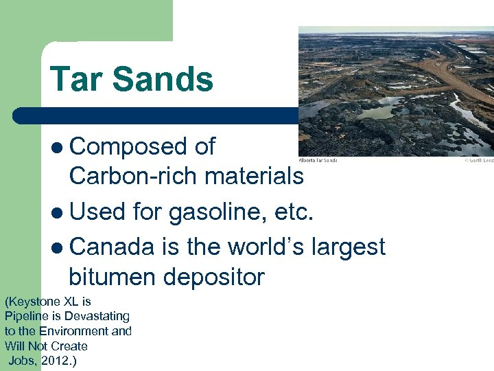 Tar Sands l Composed of Carbon-rich materials l Used for gasoline, etc. l Canada