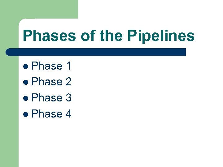 Phases of the Pipelines l Phase 1 l Phase 2 l Phase 3 l