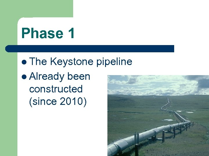 Phase 1 l The Keystone pipeline l Already been constructed (since 2010)
