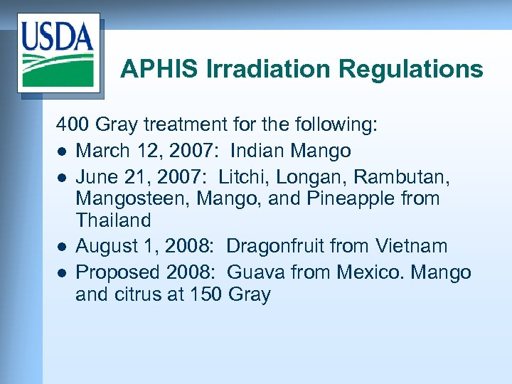 APHIS Irradiation Regulations 400 Gray treatment for the following: l March 12, 2007: Indian