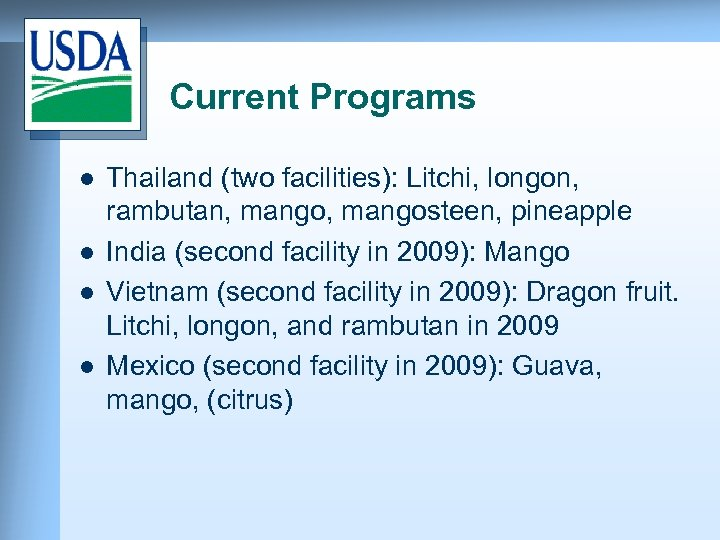 Current Programs l l Thailand (two facilities): Litchi, longon, rambutan, mangosteen, pineapple India (second