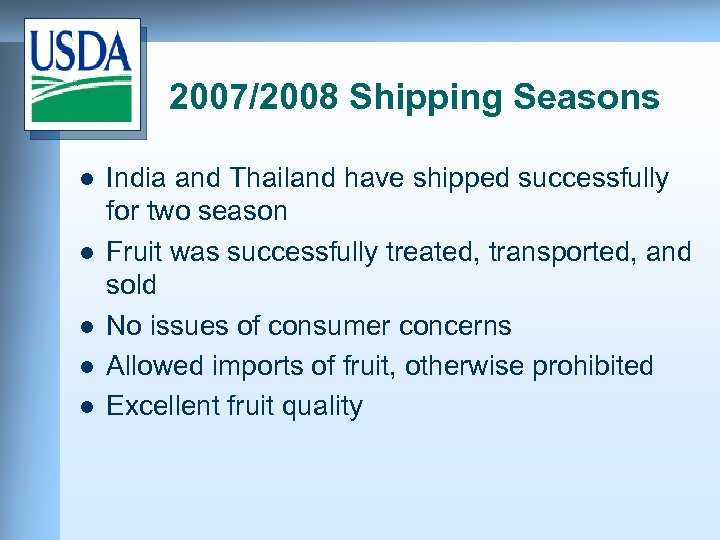 2007/2008 Shipping Seasons l l l India and Thailand have shipped successfully for two
