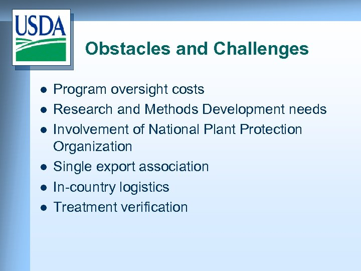 Obstacles and Challenges l l l Program oversight costs Research and Methods Development needs