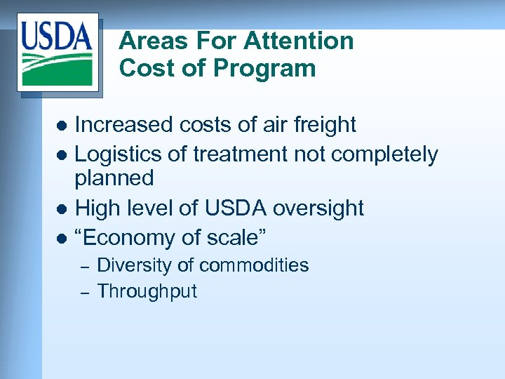 Areas For Attention Cost of Program Increased costs of air freight l Logistics of