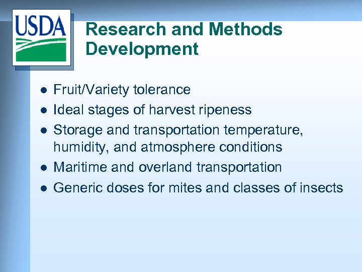 Research and Methods Development l l l Fruit/Variety tolerance Ideal stages of harvest ripeness