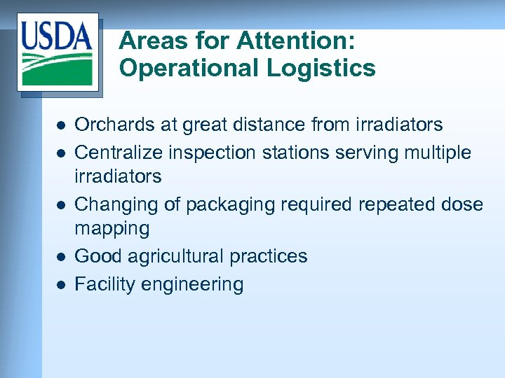 Areas for Attention: Operational Logistics l l l Orchards at great distance from irradiators