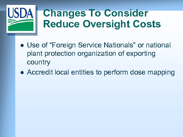"""Changes To Consider Reduce Oversight Costs l l Use of """"Foreign Service Nationals"""" or"""