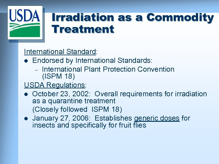 Irradiation as a Commodity Treatment International Standard: l Endorsed by International Standards: – International