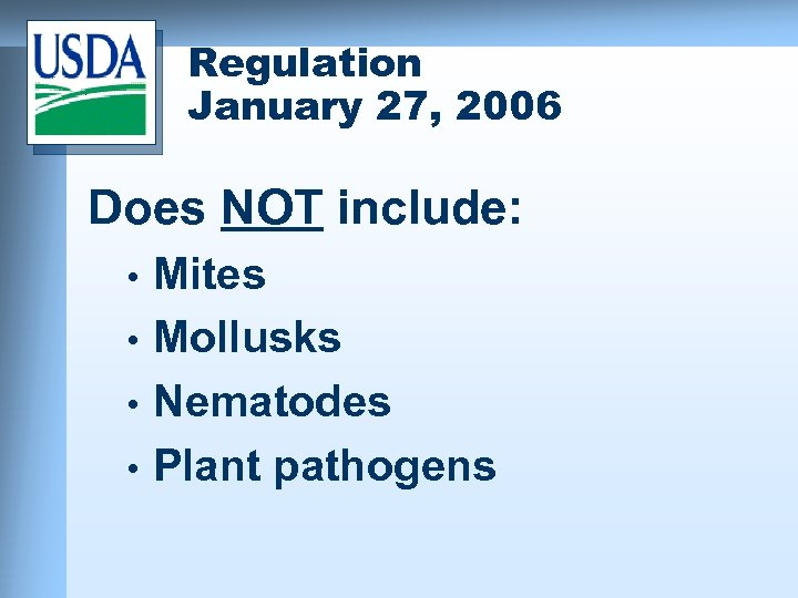 Regulation January 27, 2006 Does NOT include: Mites • Mollusks • Nematodes • Plant