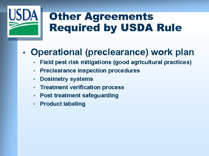 Other Agreements Required by USDA Rule • Operational (preclearance) work plan • • •