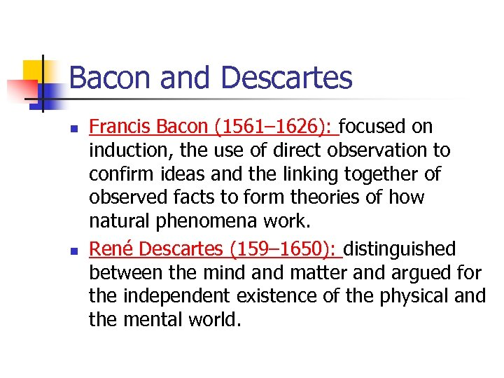 Bacon and Descartes n n Francis Bacon (1561– 1626): focused on induction, the use