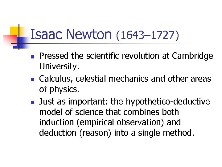 Isaac Newton (1643– 1727) n n n Pressed the scientific revolution at Cambridge University.