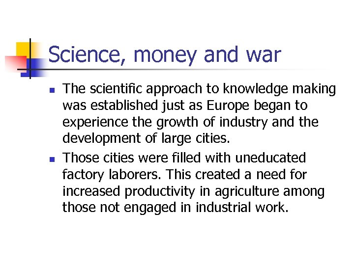 Science, money and war n n The scientific approach to knowledge making was established