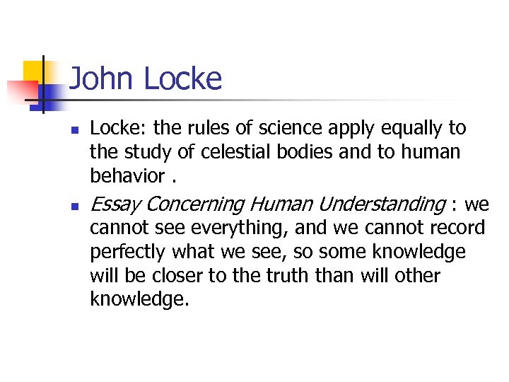 John Locke n n Locke: the rules of science apply equally to the study
