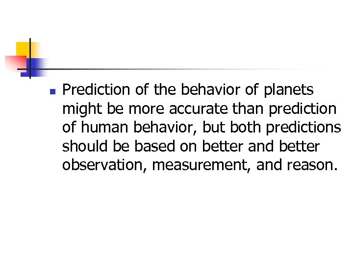 n Prediction of the behavior of planets might be more accurate than prediction of