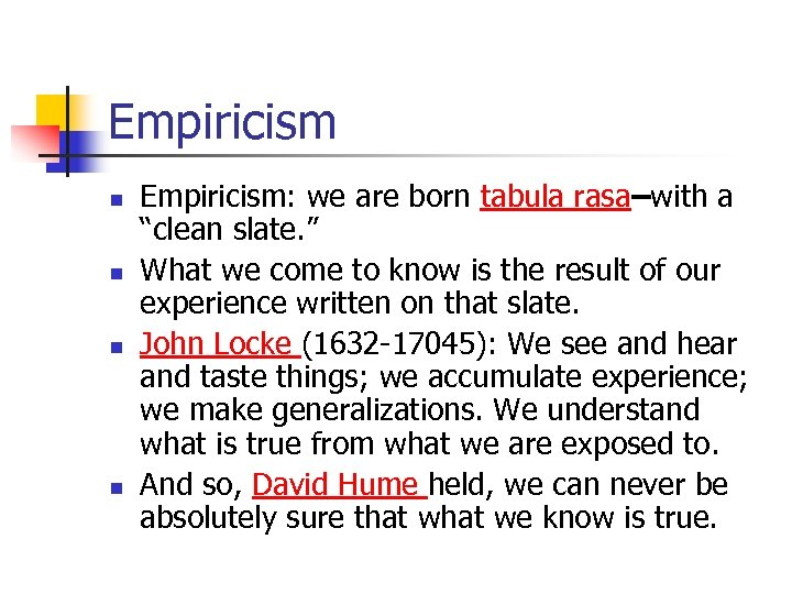 "Empiricism n n Empiricism: we are born tabula rasa–with a ""clean slate. "" What"