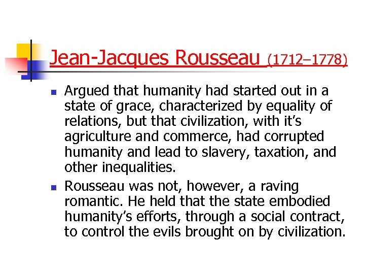 Jean-Jacques Rousseau n n (1712– 1778) Argued that humanity had started out in a