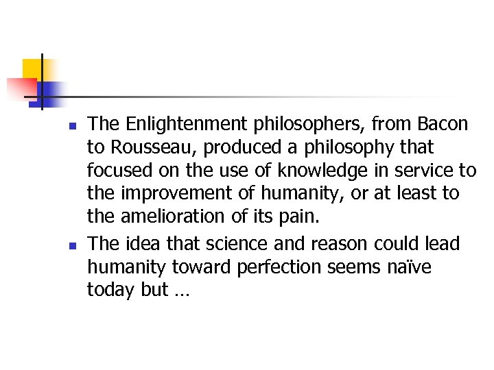 n n The Enlightenment philosophers, from Bacon to Rousseau, produced a philosophy that focused