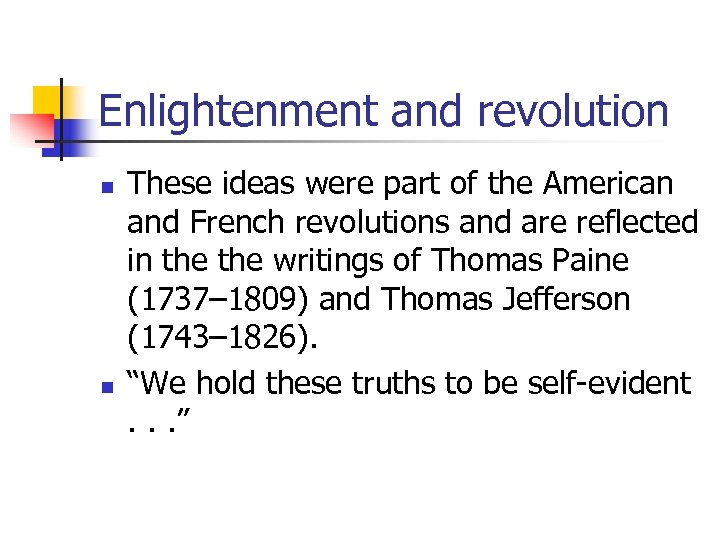 Enlightenment and revolution n n These ideas were part of the American and French