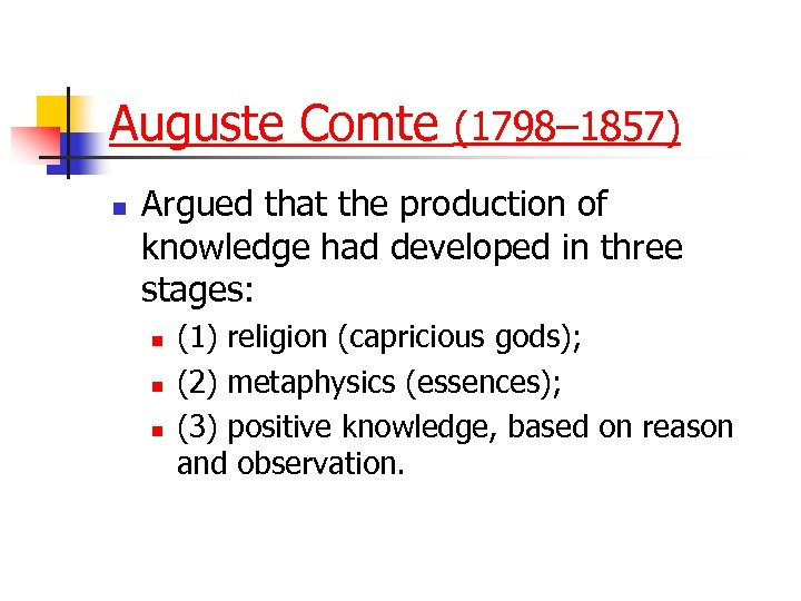 Auguste Comte (1798– 1857) n Argued that the production of knowledge had developed in