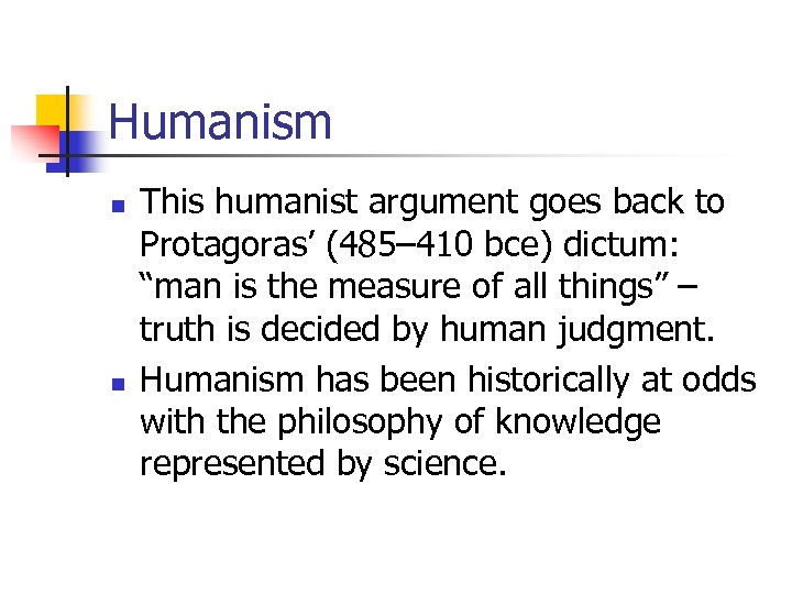 Humanism n n This humanist argument goes back to Protagoras' (485– 410 bce) dictum: