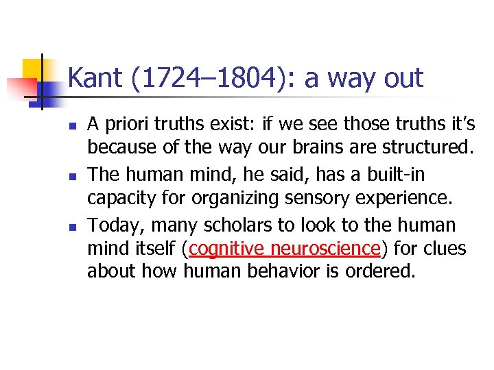 Kant (1724– 1804): a way out n n n A priori truths exist: if