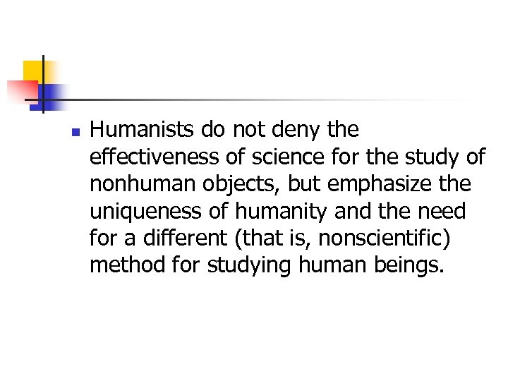 n Humanists do not deny the effectiveness of science for the study of nonhuman