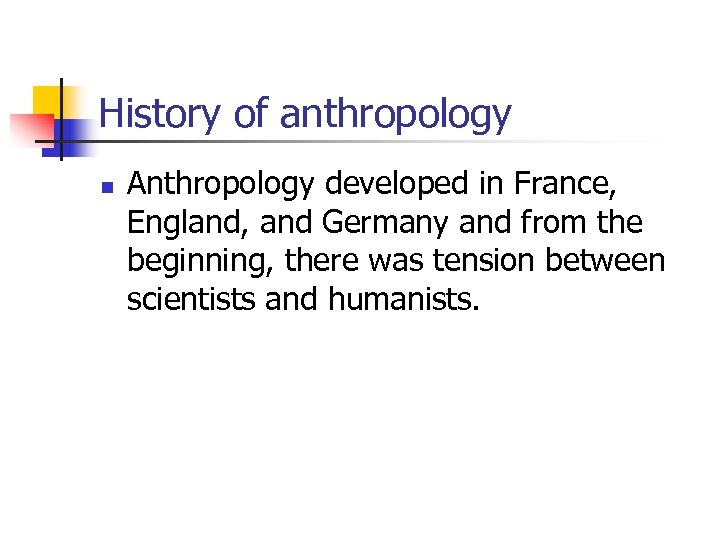 History of anthropology n Anthropology developed in France, England, and Germany and from the