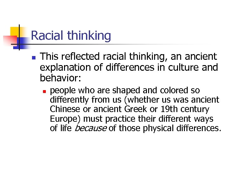 Racial thinking n This reflected racial thinking, an ancient explanation of differences in culture