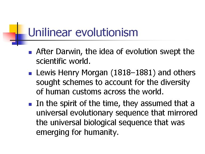 Unilinear evolutionism n n n After Darwin, the idea of evolution swept the scientific