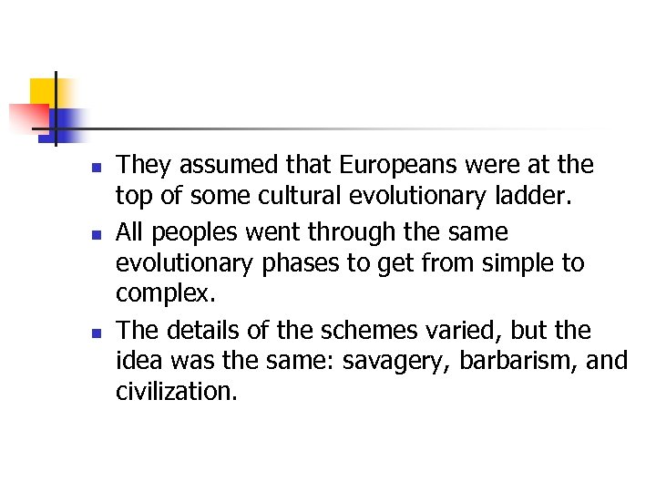 n n n They assumed that Europeans were at the top of some cultural