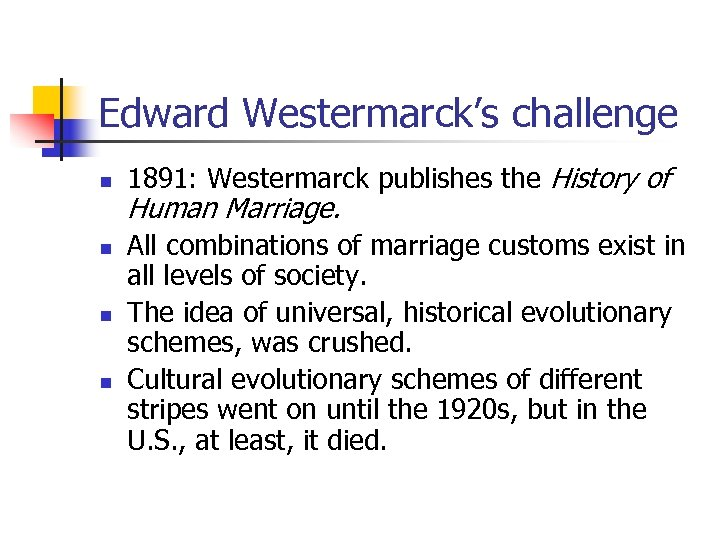 Edward Westermarck's challenge n n 1891: Westermarck publishes the History of Human Marriage. All