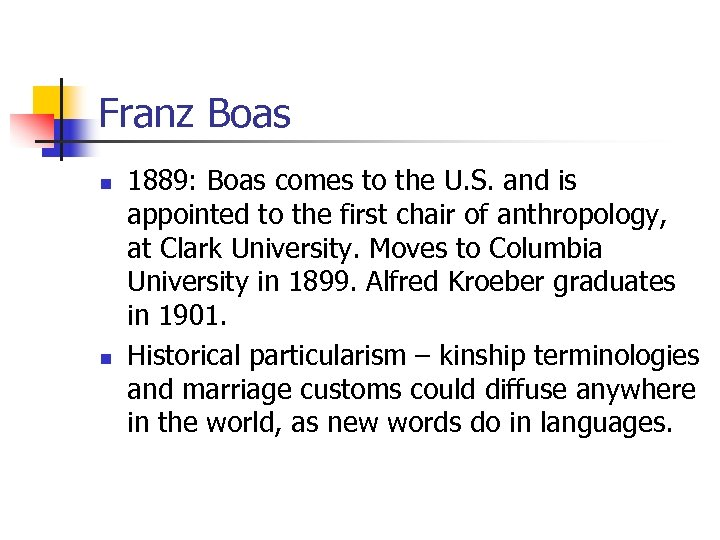 Franz Boas n n 1889: Boas comes to the U. S. and is appointed