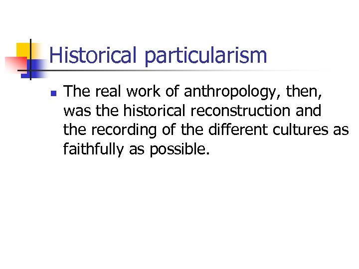 Historical particularism n The real work of anthropology, then, was the historical reconstruction and