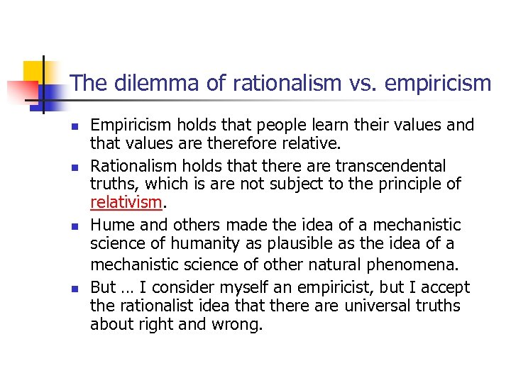 The dilemma of rationalism vs. empiricism n n Empiricism holds that people learn their
