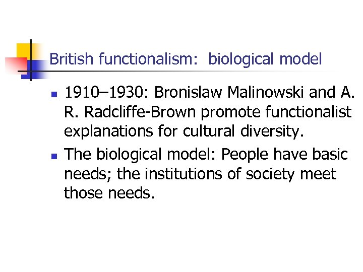 British functionalism: biological model n n 1910– 1930: Bronislaw Malinowski and A. R. Radcliffe-Brown