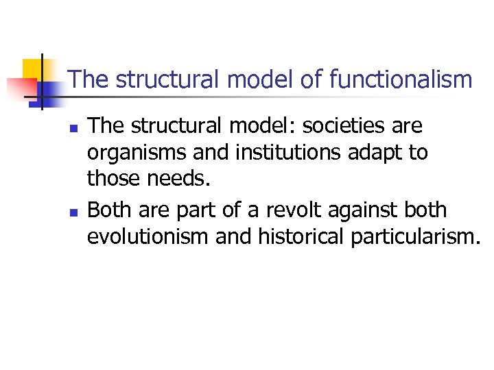 The structural model of functionalism n n The structural model: societies are organisms and