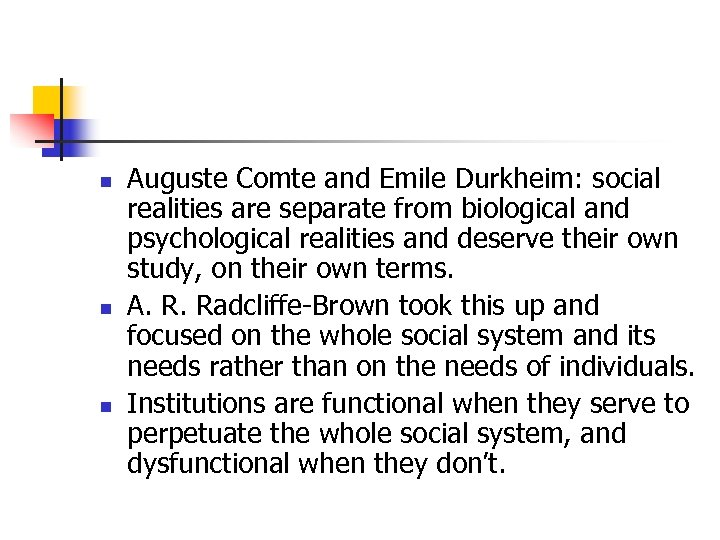 n n n Auguste Comte and Emile Durkheim: social realities are separate from biological