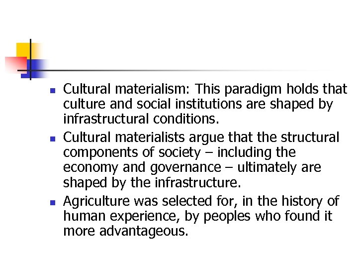 n n n Cultural materialism: This paradigm holds that culture and social institutions are