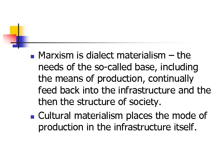 n n Marxism is dialect materialism – the needs of the so-called base, including